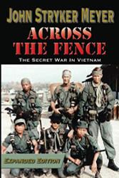 Across The Fence - The Secret War In Vietnam  by John Stryker Meyer