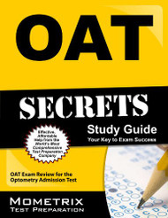 Oat Secrets Study Guide Oat Exam Review For The Optometry Admission Test