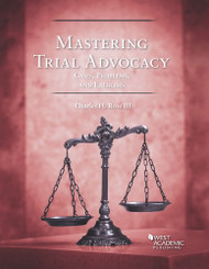 Mastering Trial Advocacy