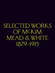 Selected Works of McKim Mead & White 1879-1915