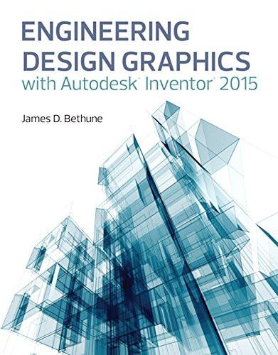Engineering Design Graphics with Autodesk Inventor