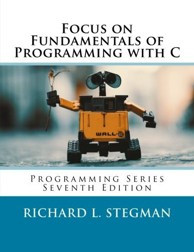 Focus on Fundamentals of Programming with C