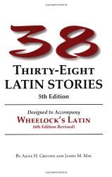 Thirty-Eight Latin Stories Designed To Accompany Wheelock's Latin