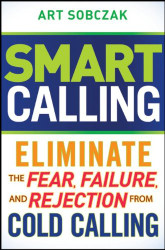Smart Calling: Eliminate the Fear Failure & Rejection From Cold Calling