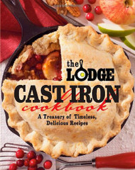 Lodge Cast Iron Cookbook A Treasury Of Timeless Delicious Recipes