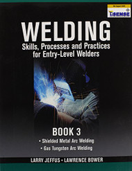 Welding Skills Processes and Practices for Entry-Level Welders: Book 3