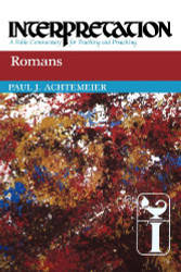 Romans Interpretation A Bible Commentary for Teaching and Preaching