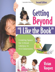Getting Beyond I Like The Book Creating Space For Critical Literacy In K-6