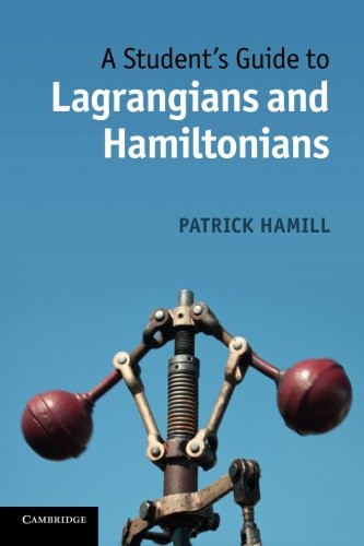 Student's Guide to Lagrangians and Hamiltonians
