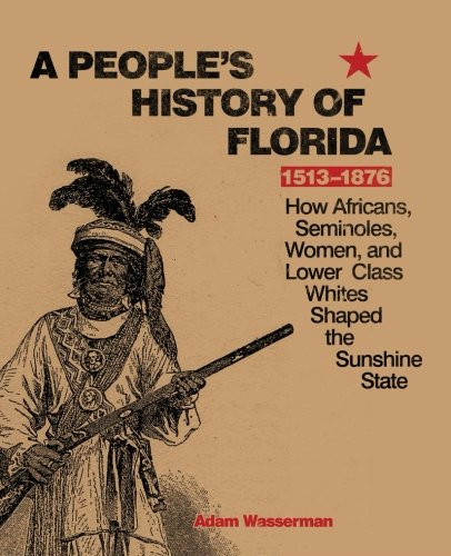 People's History Of Florida 1513-1876