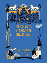 Hurlbut's Story Of The Bible Unabridged And Fully Illustrated In Bw