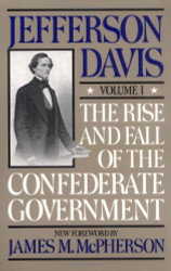 Rise and Fall of the Confederate Government Volume 1