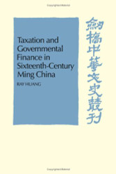 Taxation and Governmental Finance In Sixteenth-Century Ming China