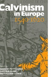Calvinism In Europe 1540-1620