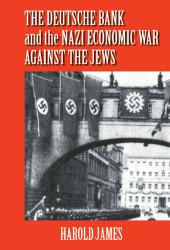 Deutsche Bank and the Nazi Economic War Against the Jews