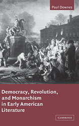 Democracy Revolution and Monarchism In Early American Literature