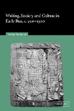 Writing Society and Culture In Early Rus C.950-1300