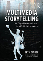 Multimedia Storytelling for Digital Communicators in a Multiplatform World