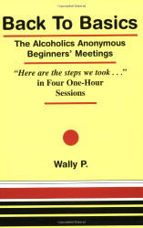 Back To Basics The Alcoholics Anonymous Beginners Meetings Here Are The Steps