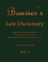 Bouvier's Law Dictionary Vol. 1 Adapted to the Constitution and Laws Of the