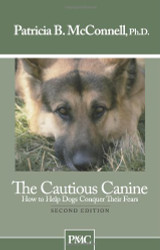 Cautious Canine-How To Help Dogs Conquer Their Fears