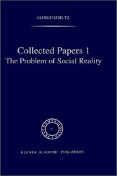 Collected Papers I the Problem of Social Reality