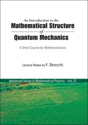 Introduction to the Mathematical Structure of Quantum Mechanics