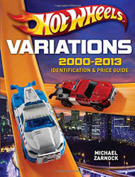 Hot Wheels Variations 2000-2013: Identification and Price Guide