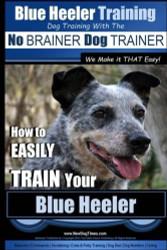 Blue Heeler Training Dog Training with the No BRAINER Dog TRAINER ~ We Make