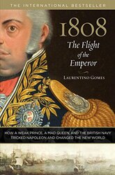 1808 The Flight of the Emperor How A Weak Prince A Mad Queen And The