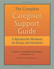 Complete Caregiver Support Guide - A Reproducible Workbook for Groups and