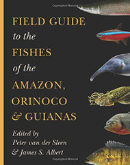 Field Guide to the Fishes of the Amazon Orinoco and Guianas