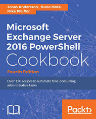 Microsoft Exchange Server PowerShell Cookbook