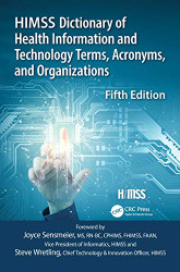 HIMSS Dictionary of Health Information & Technology Terms Acronyms Organizations