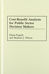 Cost-Benefit Analysis For Public Sector Decision Makers by Fuguitt Diana
