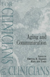 Aging and Communication: For Clinicians by Clinicians  - by Barbara Shadden