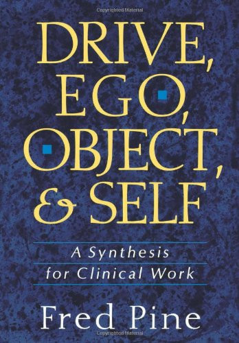 Drive Ego Object And Self: A Synthesis For Clinical Work