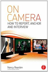 On Camera: How To Report Anchor and Interview