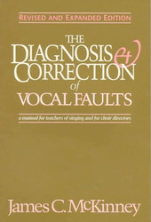 Diagnosis and Correction of Vocal Faults: A Manual for Teachers by McKinney