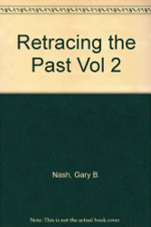 Retracing the Past Volume 2 by Gary Nash