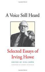Voice Still Heard: Selected Essays of Irving Howe