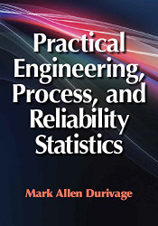 Practical Engineering Process and Reliability Statistics