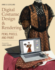 Digital Costume Design and Rendering: Pens Pixels and Paint