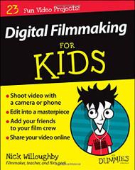 Digital Filmmaking For Kids For Dummies
