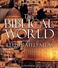 Biblical World: An Illustrated Atlas