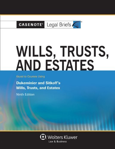 Casenote Legal Briefs Wills Trusts And Estates Keyed To Dukeminier And Sitkoff
