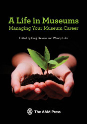 Life in Museums: Managing Your Museum Career