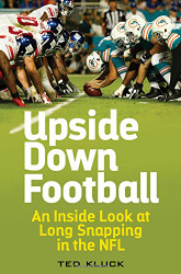 Upside Down Football: An Inside Look at Long Snapping in the NFL