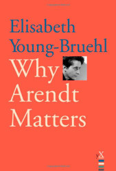 Why Arendt Matters (Why X Matters Series)