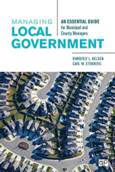 Managing Local Government; An Essential Guide for Municipal and County Managers